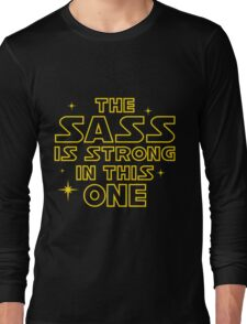 The Sass is Strong in This One Long Sleeve T-Shirt