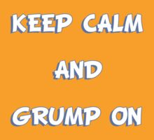 Keep Calm and Grump On by Dylan Nonya