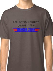 Call Kenny Loggins, You're in the DANGER ZONE Classic T-Shirt