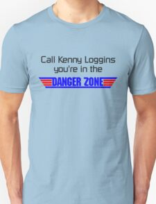 Call Kenny Loggins, You're in the DANGER ZONE Unisex T-Shirt