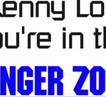 Call Kenny Loggins, You're in the DANGER ZONE Sticker