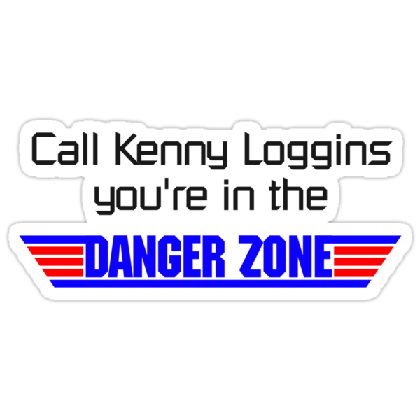 Call Kenny Loggins, You're in the DANGER ZONE by digerati