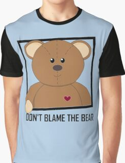 DON'T BLAME THE TEDDY BEAR Graphic T-Shirt