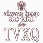 TVXQ: Always Keep The Faith by mutantrentboy