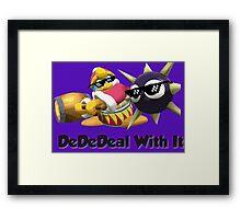 DedeDeal With it (SSB4) king dedede Framed Print