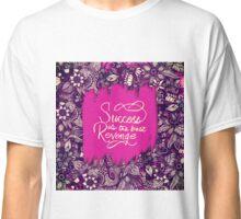 """Success is the Best Revenge"" Hand Drawn Flowers Classic T-Shirt"