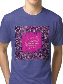 """Success is the Best Revenge"" Hand Drawn Flowers Tri-blend T-Shirt"