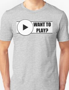 Want To Play? Unisex T-Shirt
