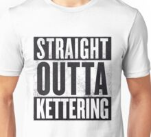 STRAIGHT OUTTA KETTERING Unisex T-Shirt