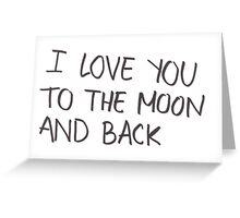 I Love You To The Moon & Back Greeting Card
