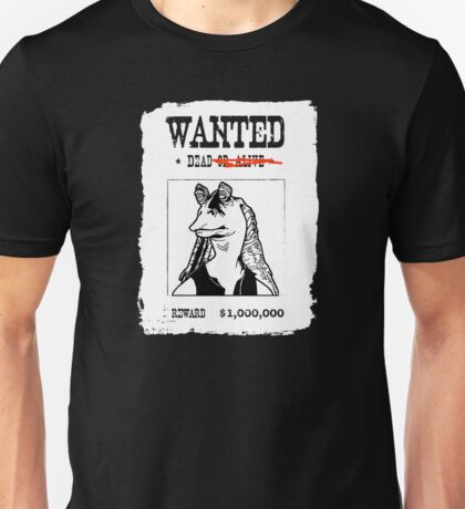 Jar Jar Binks Wanted Dead or.. Dead Unisex T-Shirt