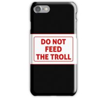 Do Not Feed The Troll iPhone Case/Skin