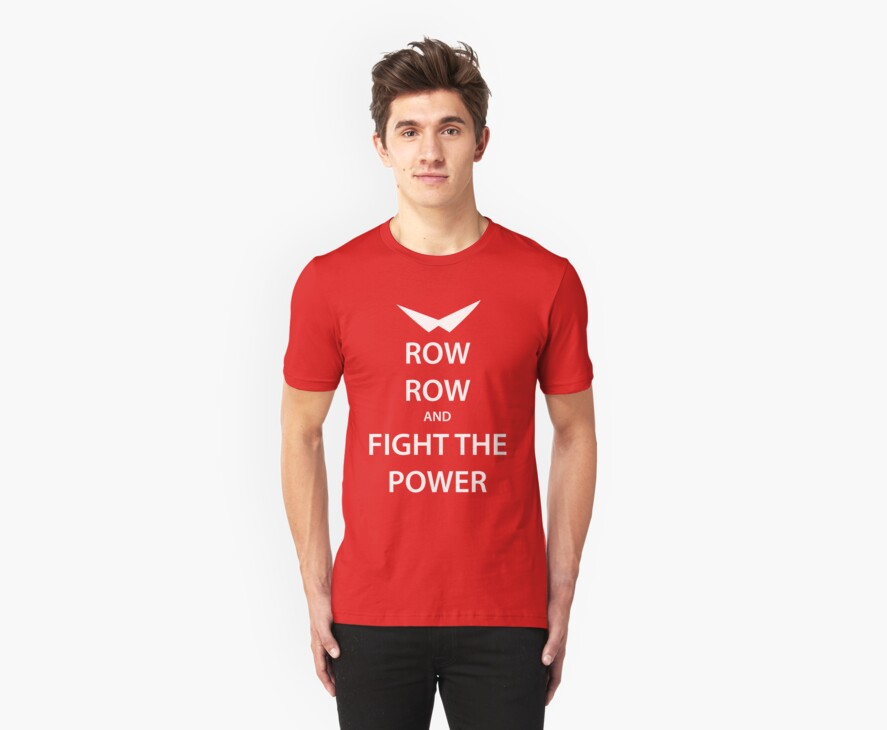 ROW ROW and FIGHT THE POWER (white) by daveit