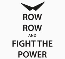ROW ROW and FIGHT THE POWER (black) by daveit