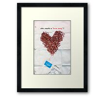 who needs a love song ? Framed Print