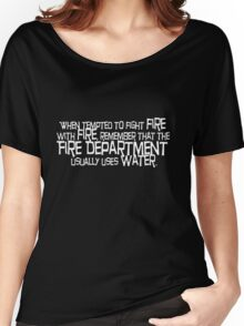 When tempted to fight fire with fire Women's Relaxed Fit T-Shirt