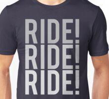 Ride! Ride! Ride! Unisex T-Shirt
