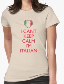 I Can't Keep Calm I'm Italian Womens Fitted T-Shirt