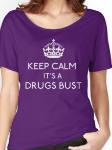 Keep Calm, It's A Drugs Bust Women's Relaxed Fit T-Shirt