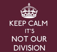 Keep Calm, it's Not Our Division by gloriouspurpose