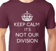 Keep Calm, it's Not Our Division Unisex T-Shirt