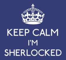 Keep Calm, I'm Sherlocked by gloriouspurpose