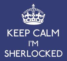 Keep Calm, I'm Sherlocked by gloriouspurpose