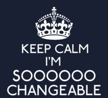 Keep Calm, I'm Sooooo Changeable Kids Clothes