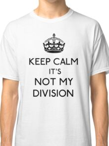 Keep Calm, it's Not My Division (Black)  Classic T-Shirt