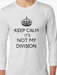 Keep Calm, it's Not My Division (Black)  Long Sleeve T-Shirt