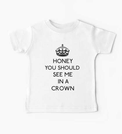 Honey, You Should See Me In A Crown (Black)  Baby Tee