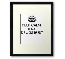 Keep Calm, It's A Drugs Bust (Black) Framed Print