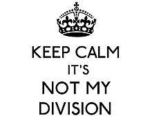 Keep Calm, it's Not My Division (Black)  Photographic Print