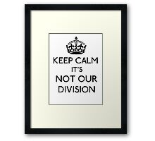 Keep Calm, it's Not Our Division (Black)  Framed Print