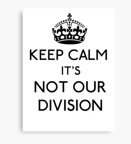 Keep Calm, it's Not Our Division (Black)  Canvas Print