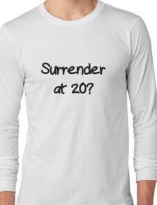 Surrender? Long Sleeve T-Shirt