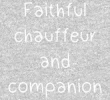 Faithful chauffeur and companion Kids Tee