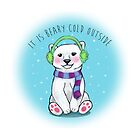 It is Beary cold outside! by Destiny Nowicki