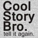 Cool Story Bro. by digerati