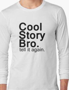Cool Story Bro. Long Sleeve T-Shirt