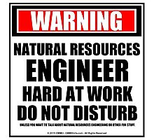 Warning Natural Resources Engineer Hard At Work Do Not Disturb Photographic Print