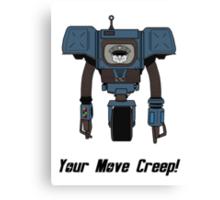 Your Move Creep Canvas Print