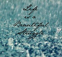 Life is a Beautiful Struggle  by lindsaylokalia