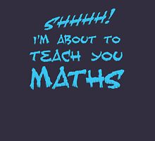 SHHH! I'm about to teach you Maths! Unisex T-Shirt