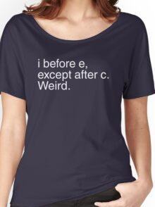 I before e, except after c. Weird.  Women's Relaxed Fit T-Shirt
