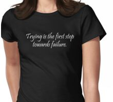 Trying is the first step towards failure. Womens Fitted T-Shirt