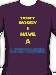 DON´T WORRY I HAVE A LIGHTSABER T-Shirt