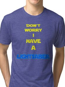 DON´T WORRY I HAVE A LIGHTSABER Tri-blend T-Shirt