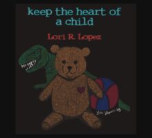 KEEP THE HEART OF A CHILD by Lori R. Lopez