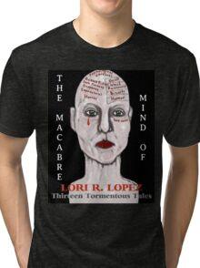 THE MACABRE MIND OF LORI R. LOPEZ Tri-blend T-Shirt